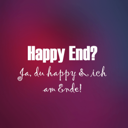 Tauriges Profilbild: Happy End? Ja, du happy & ich am Ende!